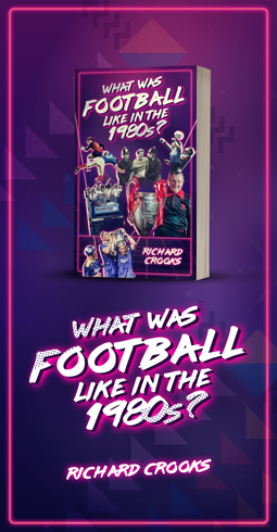 WHAT WAS FOOTBALL LIKE IN THE 1980S?